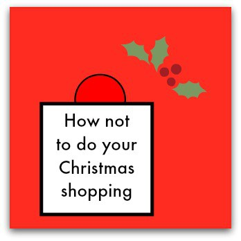How not to do your Christmas shopping