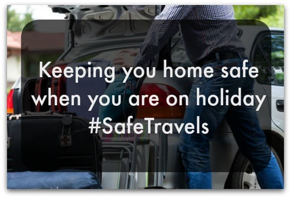 Keeping you home safe when you are on holiday #SafeTravels