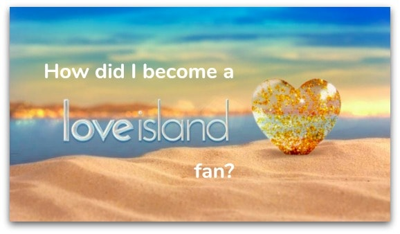 How did I become a Love Island fan?